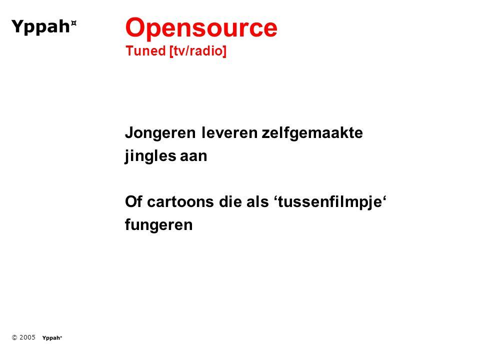 © 2005 Opensource Tuned [tv/radio] Jongeren leveren zelfgemaakte jingles aan Of cartoons die als 'tussenfilmpje' fungeren