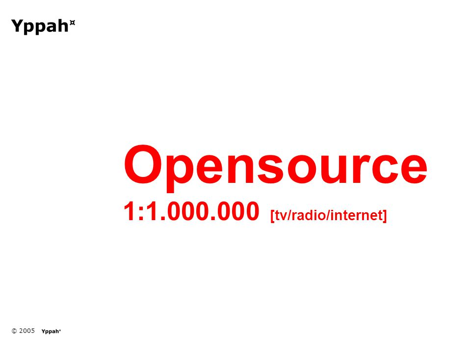 © 2005 Opensource 1:1.000.000 [tv/radio/internet]