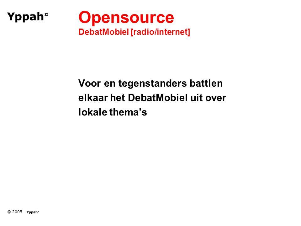 © 2005 Opensource DebatMobiel [radio/internet] Voor en tegenstanders battlen elkaar het DebatMobiel uit over lokale thema's
