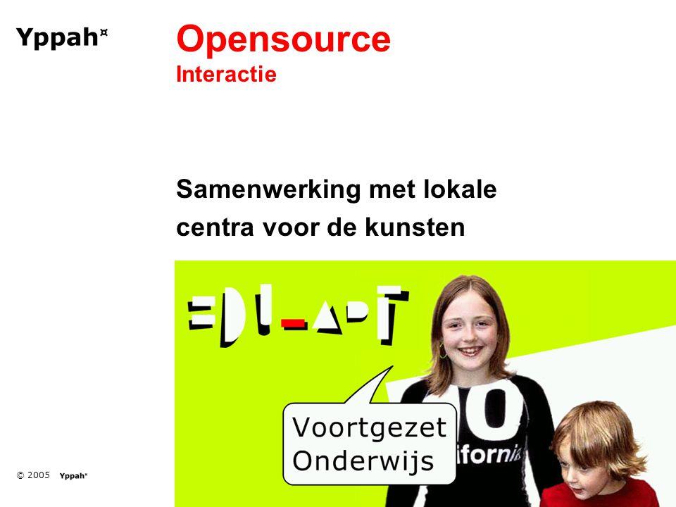 © 2005 Opensource Interactie Samenwerking met lokale centra voor de kunsten