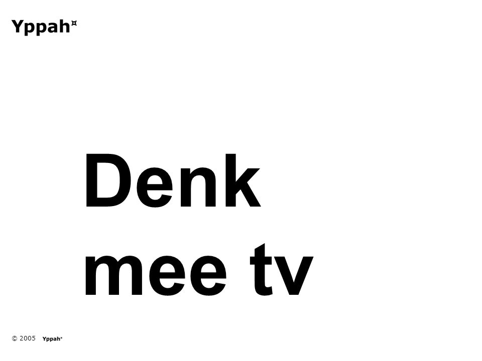 © 2005 Denk mee tv