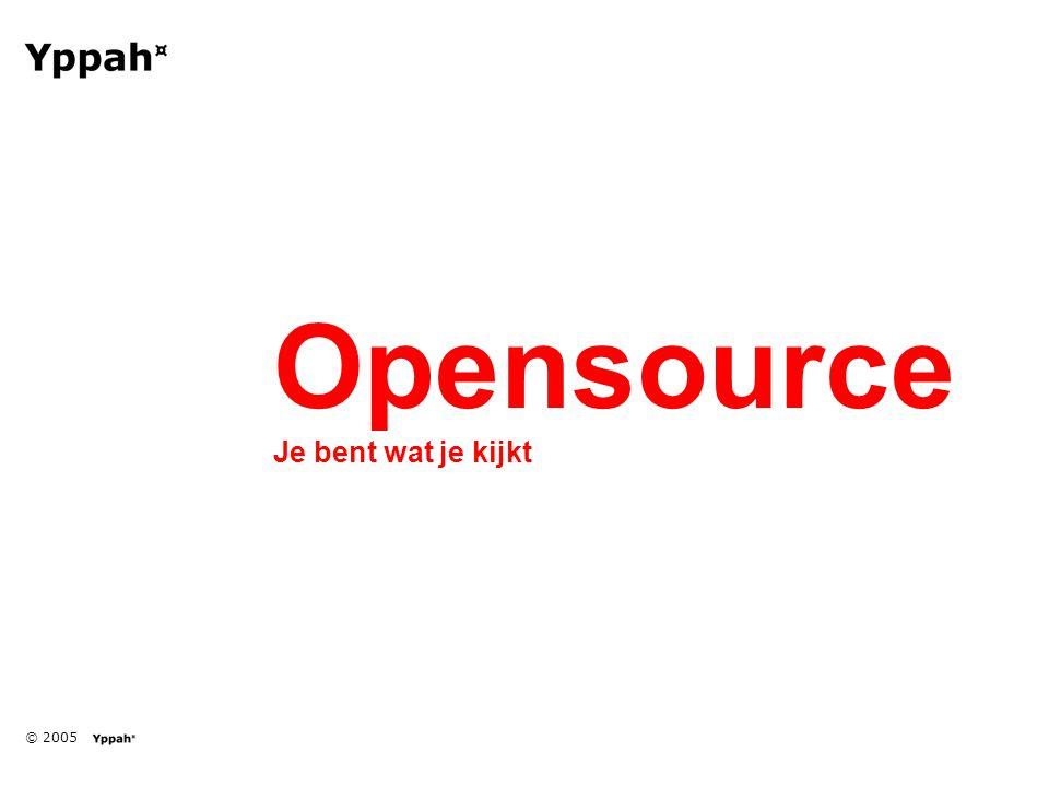 © 2005 Opensource Je bent wat je kijkt