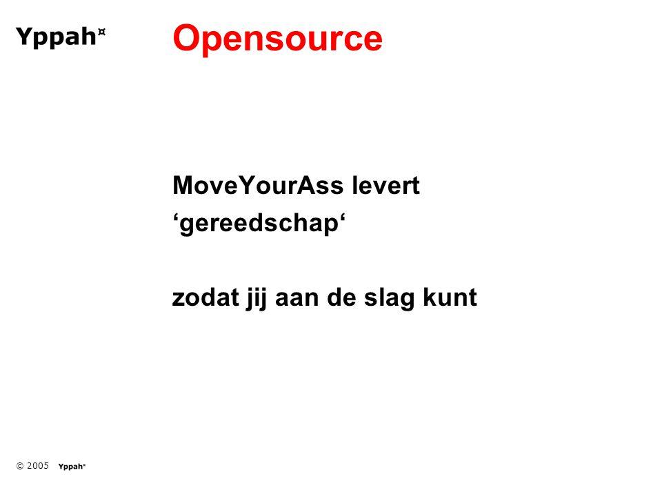© 2005 Opensource MoveYourAss levert 'gereedschap' zodat jij aan de slag kunt
