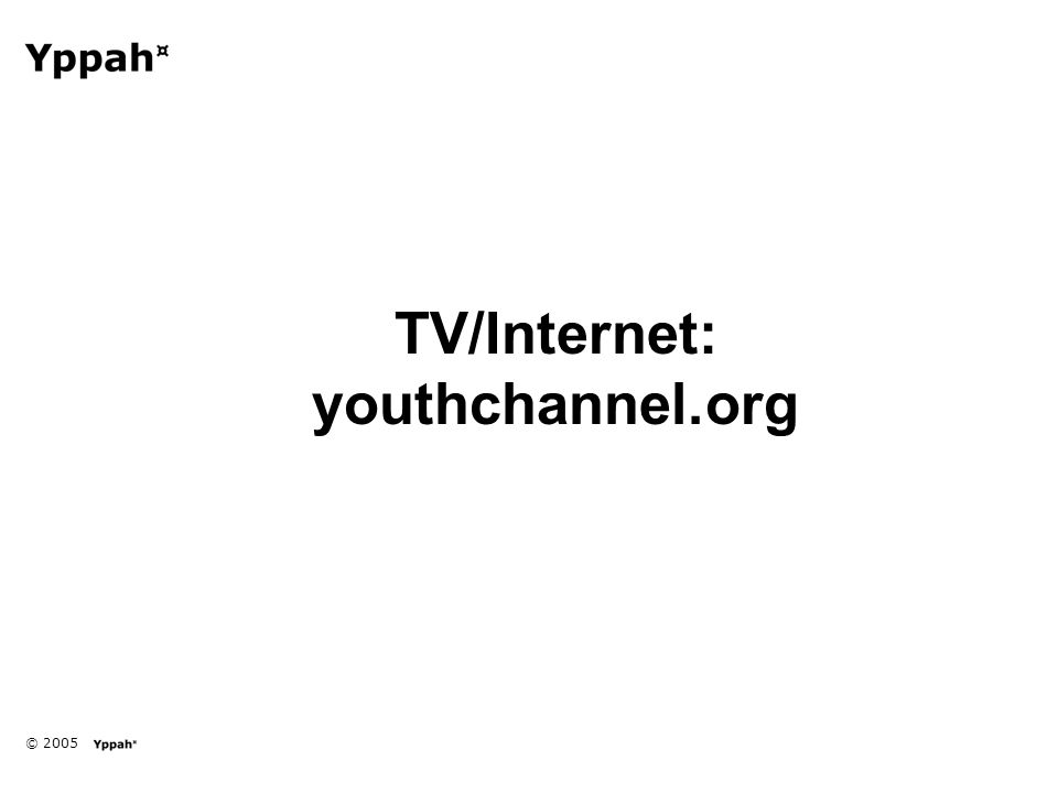 © 2005 TV/Internet: youthchannel.org