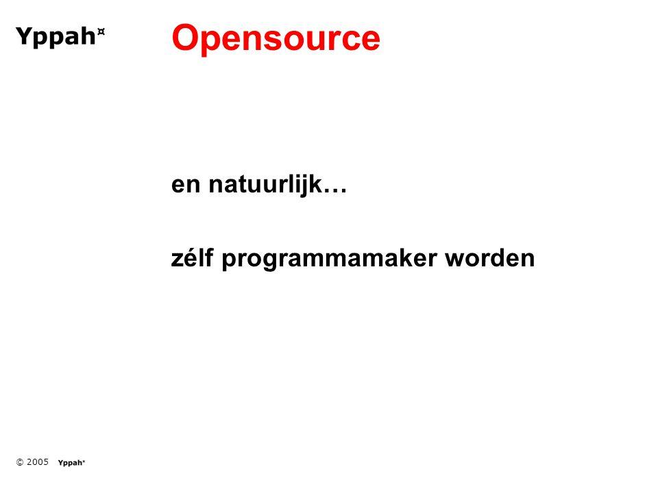 © 2005 Opensource en natuurlijk… zélf programmamaker worden