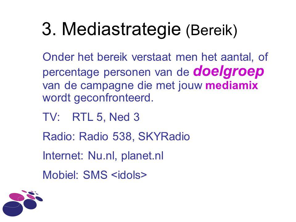 3. Mediastrategie (Bereik) Onder het bereik verstaat men het aantal, of percentage personen van de doelgroep van de campagne die met jouw mediamix wor