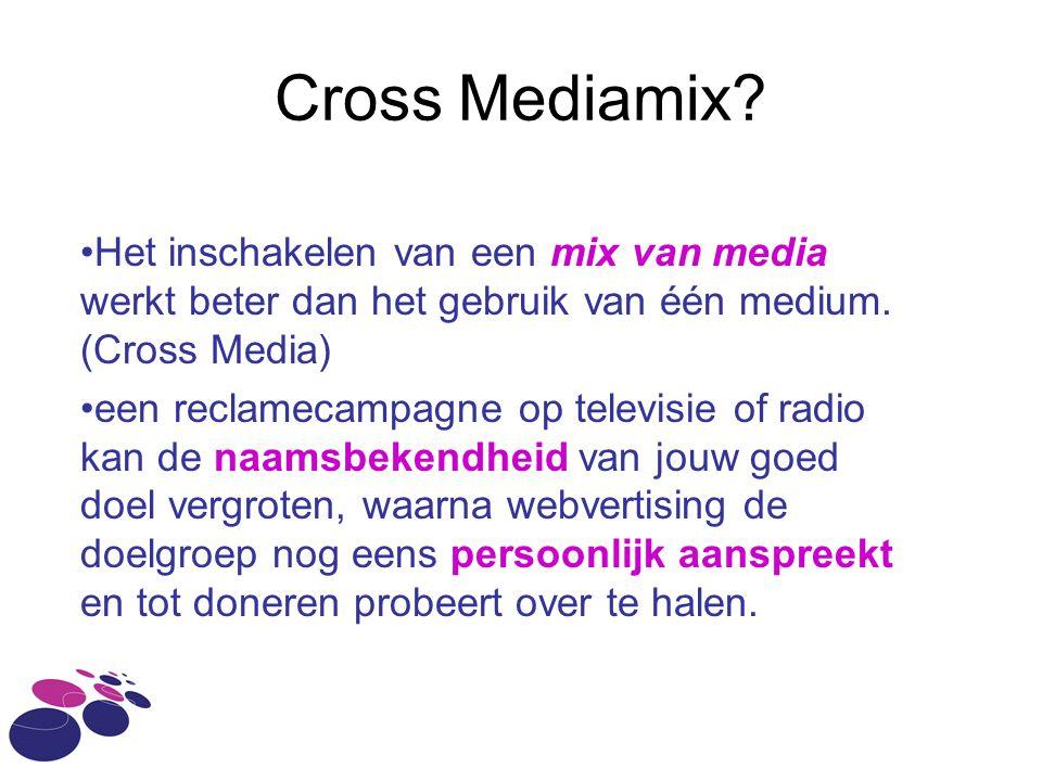 Cross Mediamix.•Het inschakelen van een mix van media werkt beter dan het gebruik van één medium.