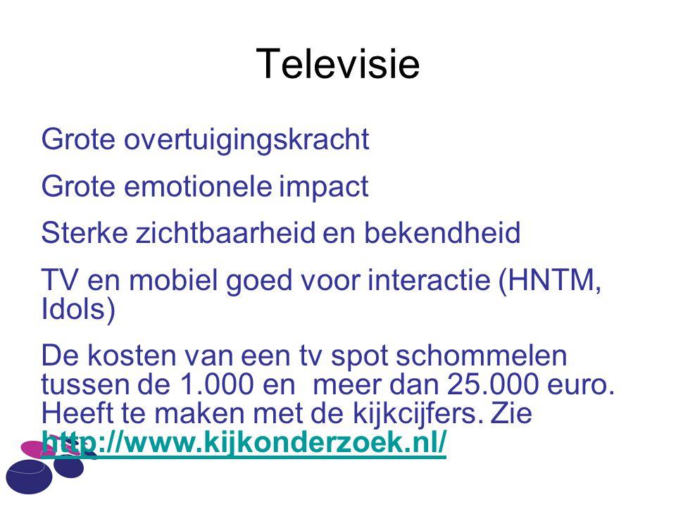 Televisie Grote overtuigingskracht Grote emotionele impact Sterke zichtbaarheid en bekendheid TV en mobiel goed voor interactie (HNTM, Idols) De kosten van een tv spot schommelen tussen de 1.000 en meer dan 25.000 euro.