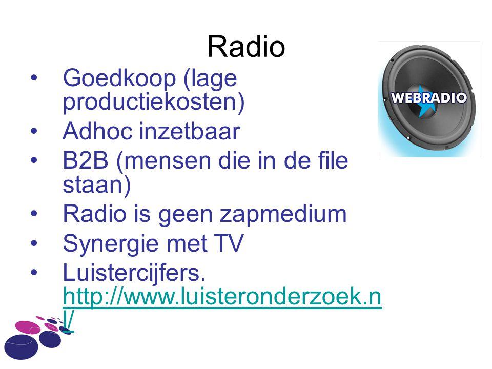 Radio •Goedkoop (lage productiekosten) •Adhoc inzetbaar •B2B (mensen die in de file staan) •Radio is geen zapmedium •Synergie met TV •Luistercijfers.