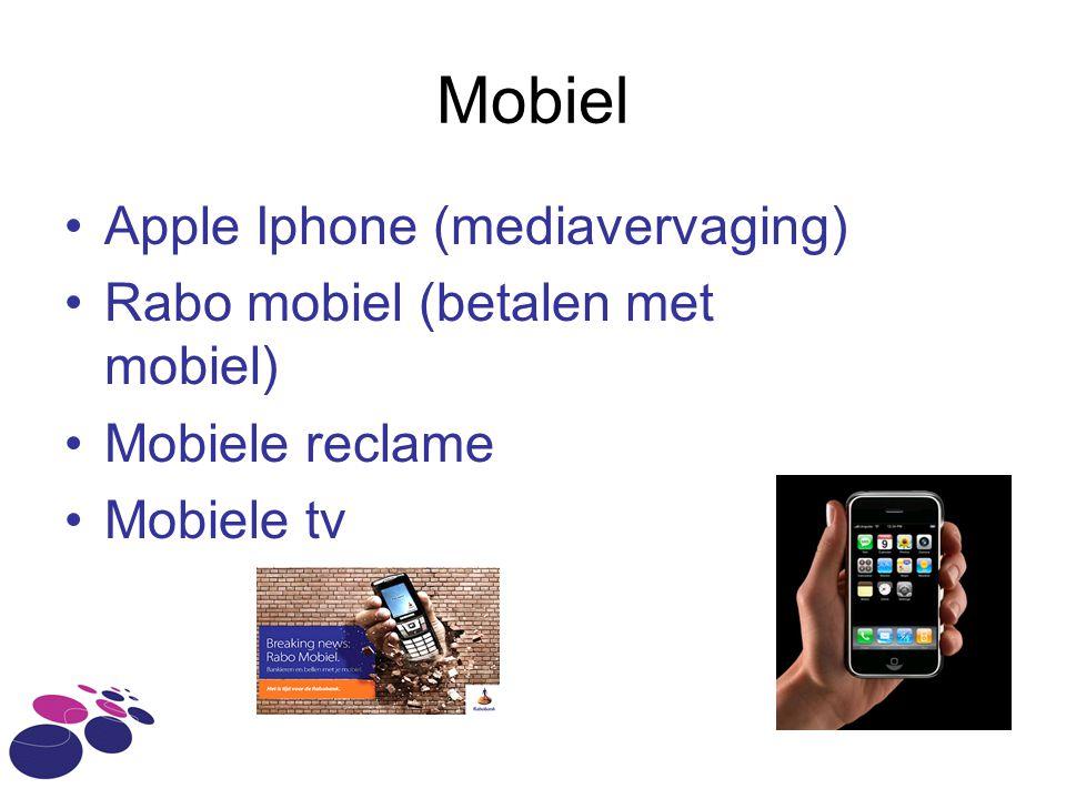 Mobiel •Apple Iphone (mediavervaging) •Rabo mobiel (betalen met mobiel) •Mobiele reclame •Mobiele tv