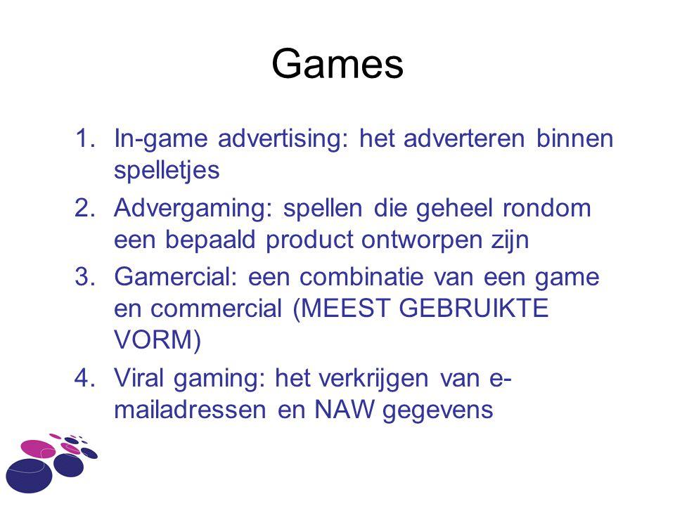Games 1.In-game advertising: het adverteren binnen spelletjes 2.Advergaming: spellen die geheel rondom een bepaald product ontworpen zijn 3.Gamercial: een combinatie van een game en commercial (MEEST GEBRUIKTE VORM) 4.Viral gaming: het verkrijgen van e- mailadressen en NAW gegevens