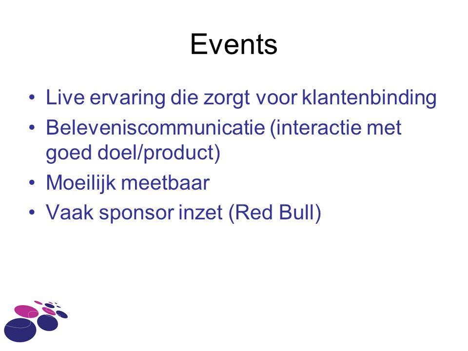 Events •Live ervaring die zorgt voor klantenbinding •Beleveniscommunicatie (interactie met goed doel/product) •Moeilijk meetbaar •Vaak sponsor inzet (Red Bull)