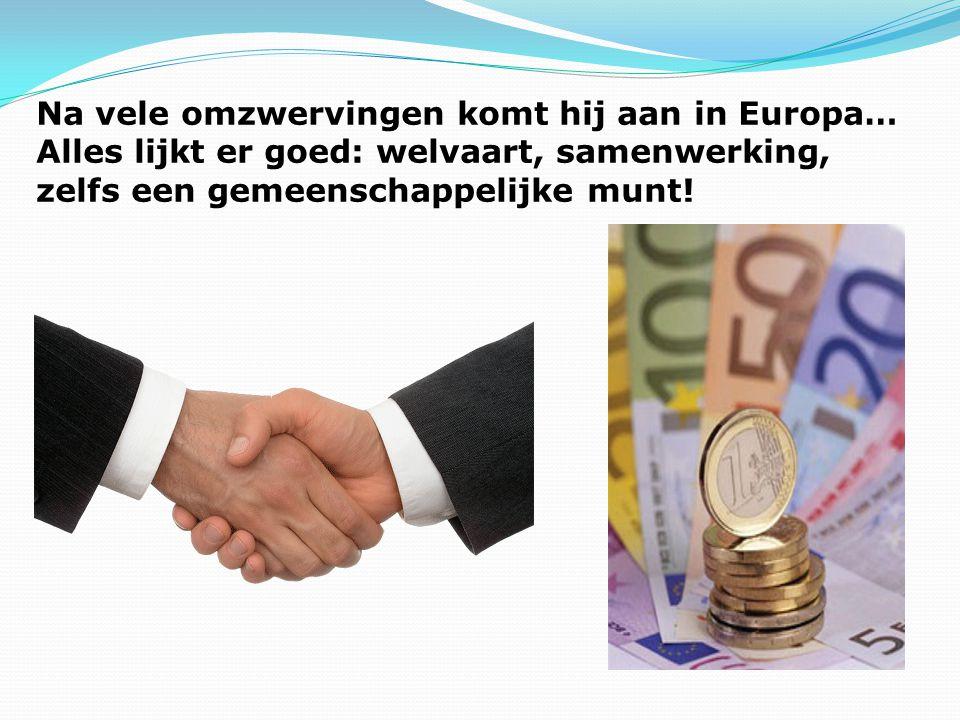 Na vele omzwervingen komt hij aan in Europa… Alles lijkt er goed: welvaart, samenwerking, zelfs een gemeenschappelijke munt!