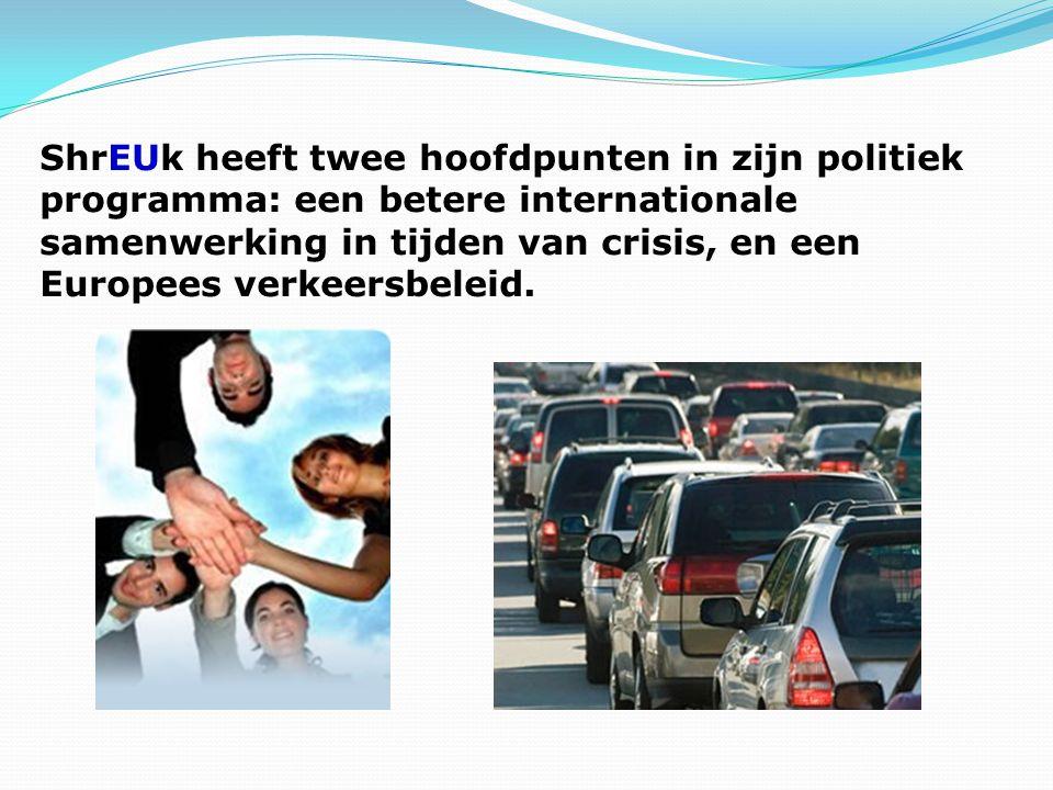 ShrEUk heeft twee hoofdpunten in zijn politiek programma: een betere internationale samenwerking in tijden van crisis, en een Europees verkeersbeleid.