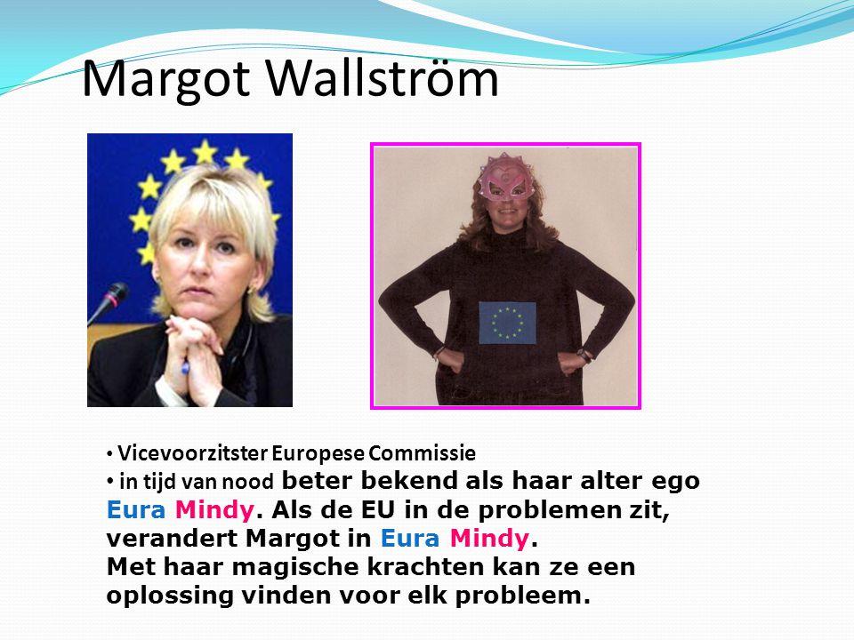 Margot Wallström • Vicevoorzitster Europese Commissie • in tijd van nood beter bekend als haar alter ego Eura Mindy.