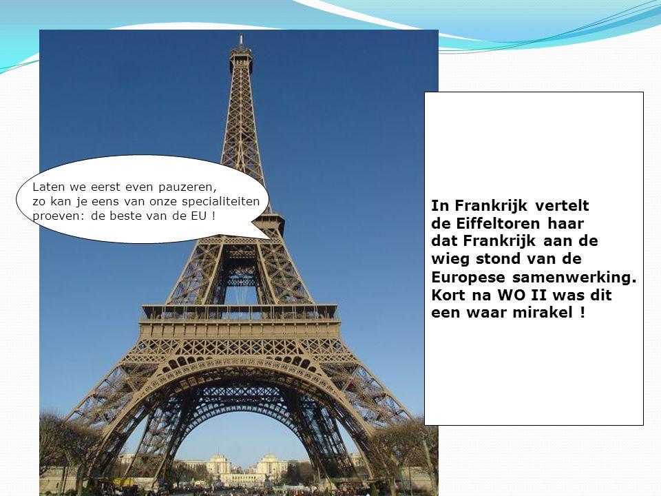 In Frankrijk vertelt de Eiffeltoren haar dat Frankrijk aan de wieg stond van de Europese samenwerking.
