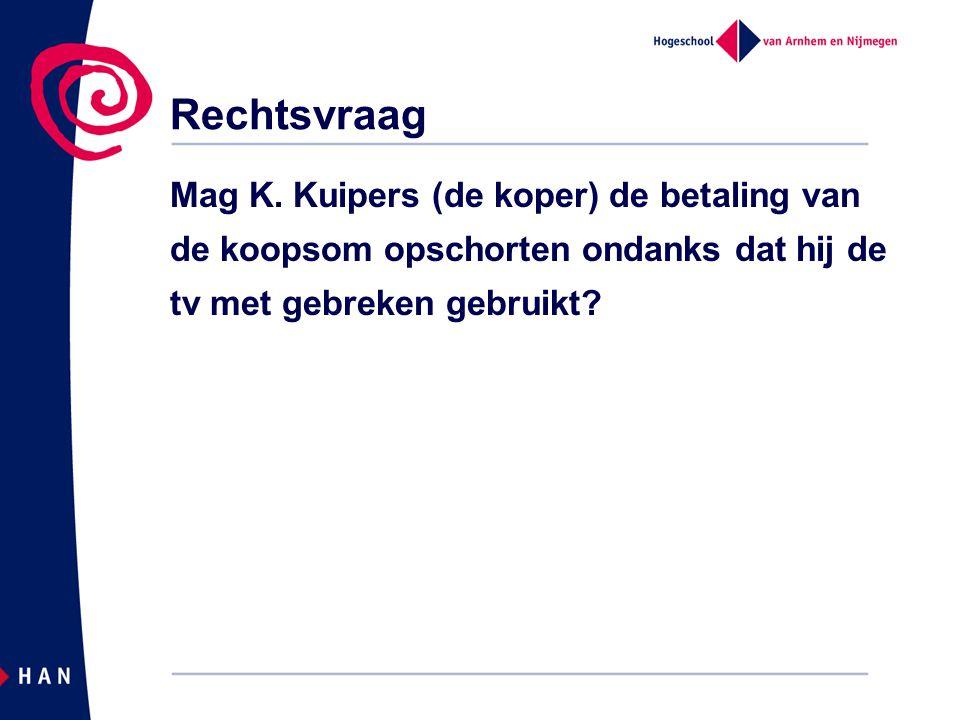 Rechtsvraag Mag K. Kuipers (de koper) de betaling van de koopsom opschorten ondanks dat hij de tv met gebreken gebruikt?