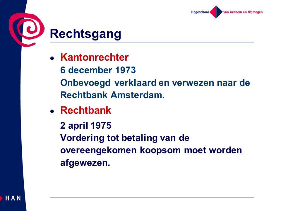 Rechtsgang  Kantonrechter 6 december 1973 Onbevoegd verklaard en verwezen naar de Rechtbank Amsterdam.  Rechtbank 2 april 1975 Vordering tot betalin