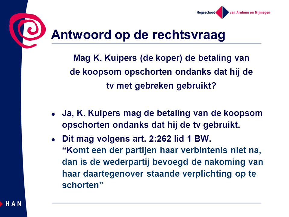 Antwoord op de rechtsvraag Mag K. Kuipers (de koper) de betaling van de koopsom opschorten ondanks dat hij de tv met gebreken gebruikt?  Ja, K. Kuipe