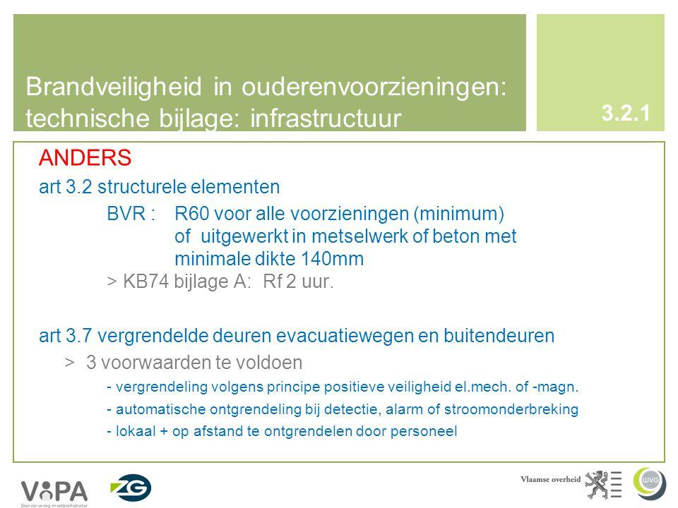 Brandveiligheid in ouderenvoorzieningen: technische bijlage: infrastructuur 3.2.1 ANDERS art 3.2 structurele elementen BVR : R60 voor alle voorzieningen (minimum) of uitgewerkt in metselwerk of beton met minimale dikte 140mm > KB74 bijlage A: Rf 2 uur.