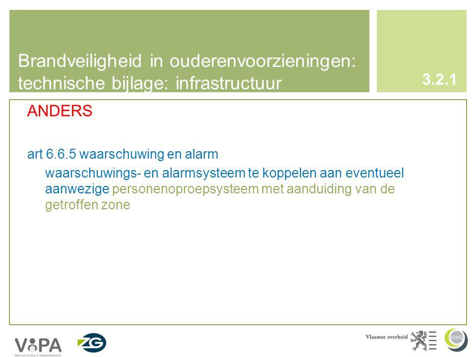 Brandveiligheid in ouderenvoorzieningen: technische bijlage: infrastructuur 3.2.1 ANDERS art 6.6.5 waarschuwing en alarm waarschuwings- en alarmsysteem te koppelen aan eventueel aanwezige personenoproepsysteem met aanduiding van de getroffen zone
