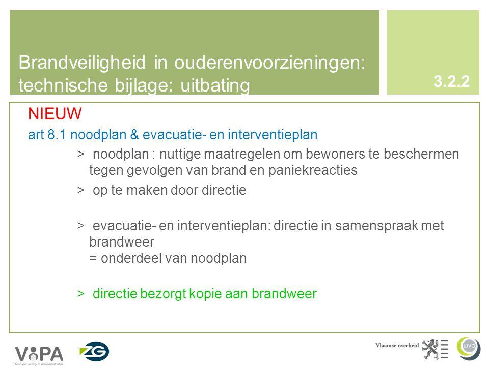 Brandveiligheid in ouderenvoorzieningen: technische bijlage: uitbating 3.2.2 NIEUW art 8.1 noodplan & evacuatie- en interventieplan > noodplan : nuttige maatregelen om bewoners te beschermen tegen gevolgen van brand en paniekreacties > op te maken door directie > evacuatie- en interventieplan: directie in samenspraak met brandweer = onderdeel van noodplan > directie bezorgt kopie aan brandweer