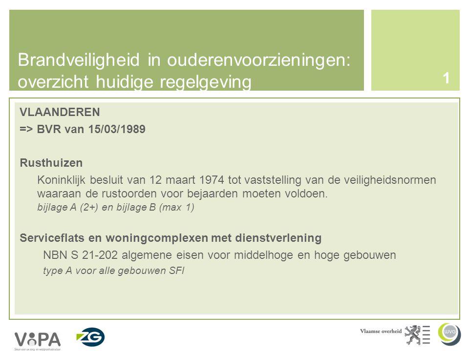 Brandveiligheid in ouderenvoorzieningen: overzicht huidige regelgeving 1 VLAANDEREN => BVR van 15/03/1989 Rusthuizen Koninklijk besluit van 12 maart 1974 tot vaststelling van de veiligheidsnormen waaraan de rustoorden voor bejaarden moeten voldoen.