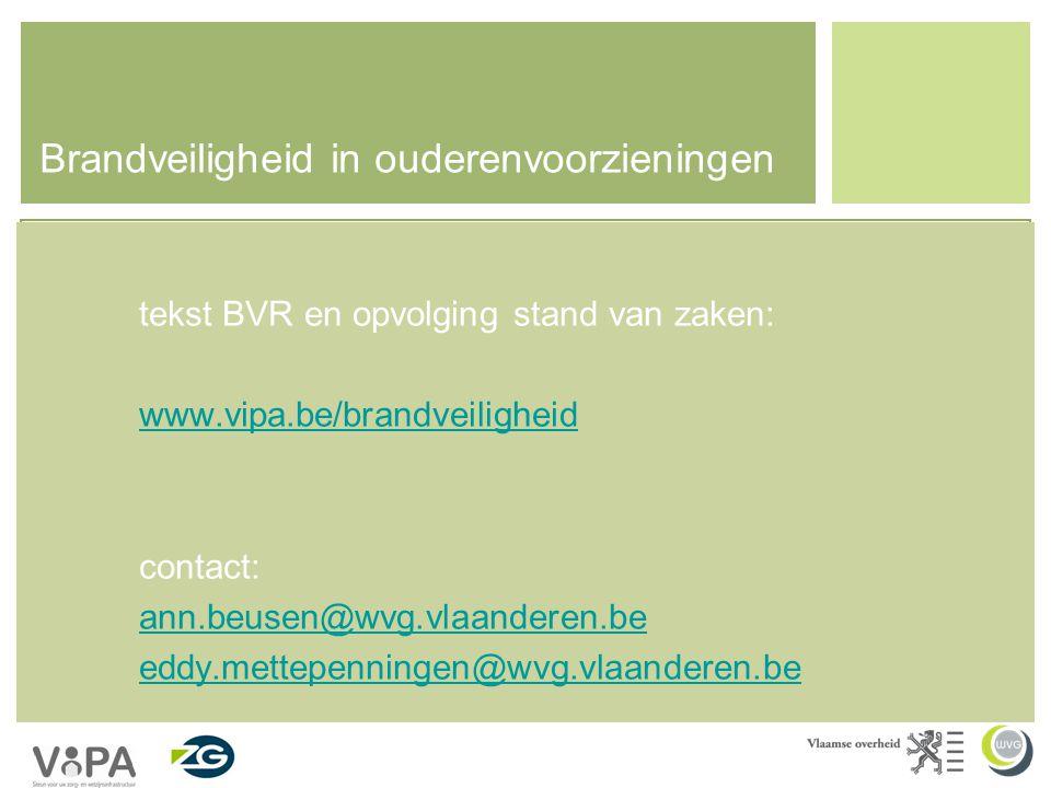 Brandveiligheid in ouderenvoorzieningen tekst BVR en opvolging stand van zaken: www.vipa.be/brandveiligheid contact: ann.beusen@wvg.vlaanderen.be eddy.mettepenningen@wvg.vlaanderen.be