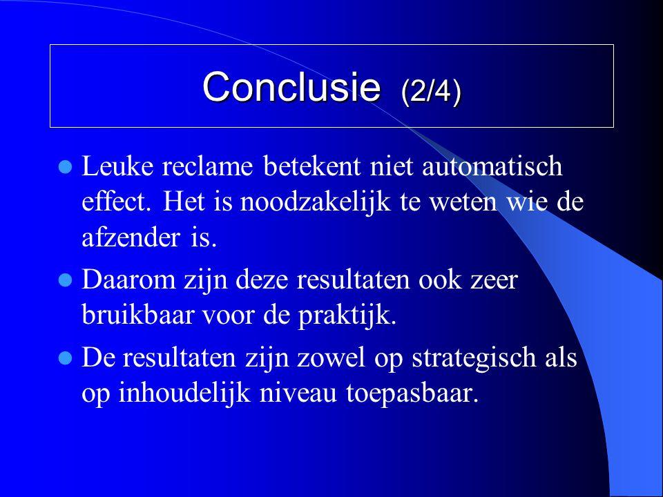 Conclusie (2/4)  Leuke reclame betekent niet automatisch effect. Het is noodzakelijk te weten wie de afzender is.  Daarom zijn deze resultaten ook z