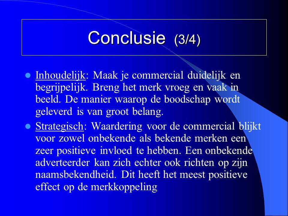 Conclusie (3/4)  Inhoudelijk: Maak je commercial duidelijk en begrijpelijk. Breng het merk vroeg en vaak in beeld. De manier waarop de boodschap word