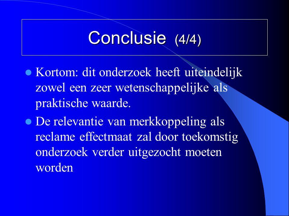 Conclusie (4/4)  Kortom: dit onderzoek heeft uiteindelijk zowel een zeer wetenschappelijke als praktische waarde.  De relevantie van merkkoppeling a