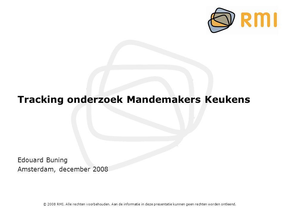 © 2008 RMI. Alle rechten voorbehouden. Aan de informatie in deze presentatie kunnen geen rechten worden ontleend. Tracking onderzoek Mandemakers Keuke