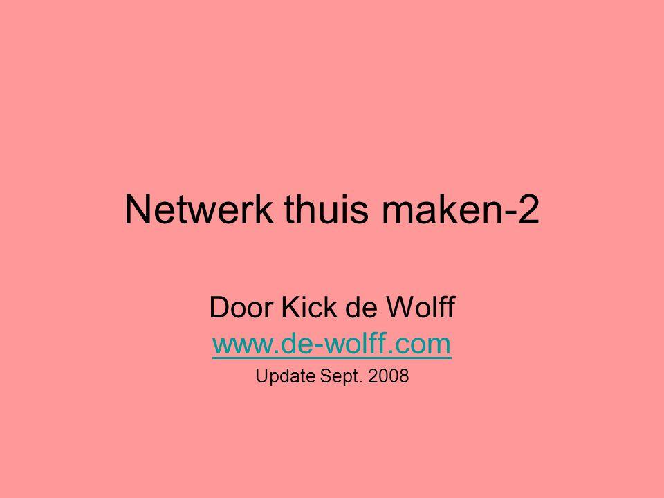 Netwerk thuis maken-2 Door Kick de Wolff www.de-wolff.com www.de-wolff.com Update Sept. 2008