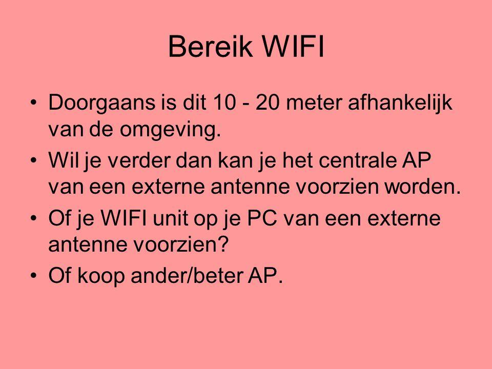 Bereik WIFI •Doorgaans is dit 10 - 20 meter afhankelijk van de omgeving. •Wil je verder dan kan je het centrale AP van een externe antenne voorzien wo