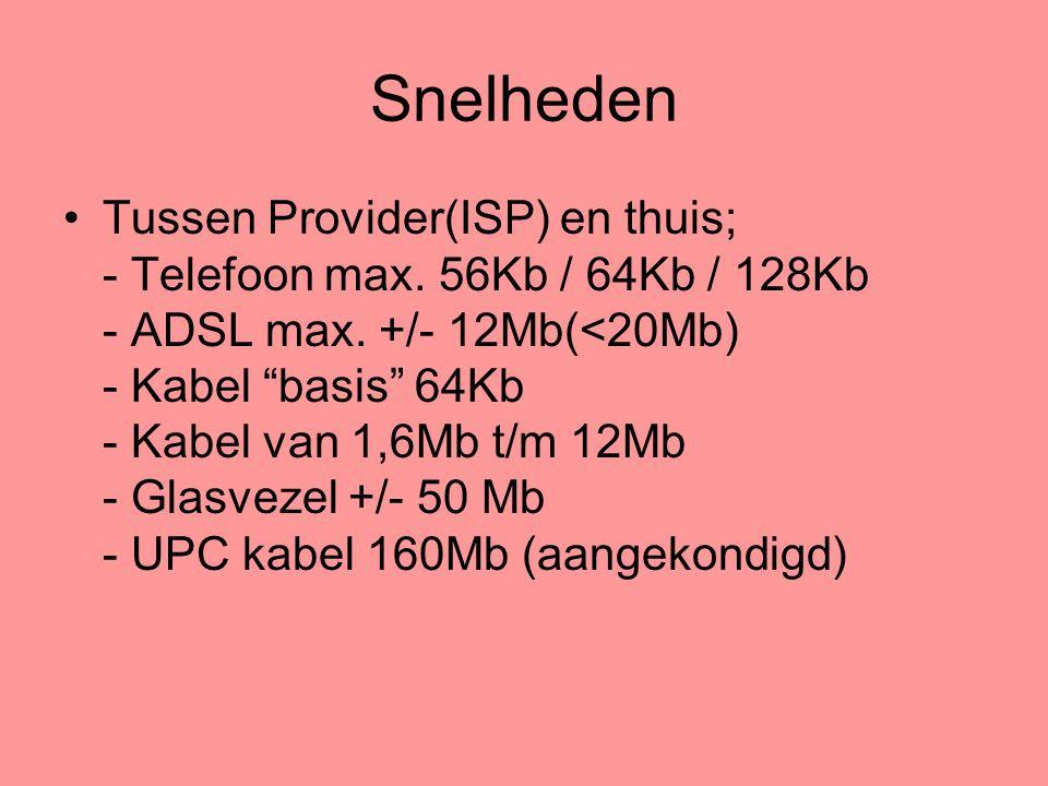 """Snelheden •Tussen Provider(ISP) en thuis; - Telefoon max. 56Kb / 64Kb / 128Kb - ADSL max. +/- 12Mb(<20Mb) - Kabel """"basis"""" 64Kb - Kabel van 1,6Mb t/m 1"""