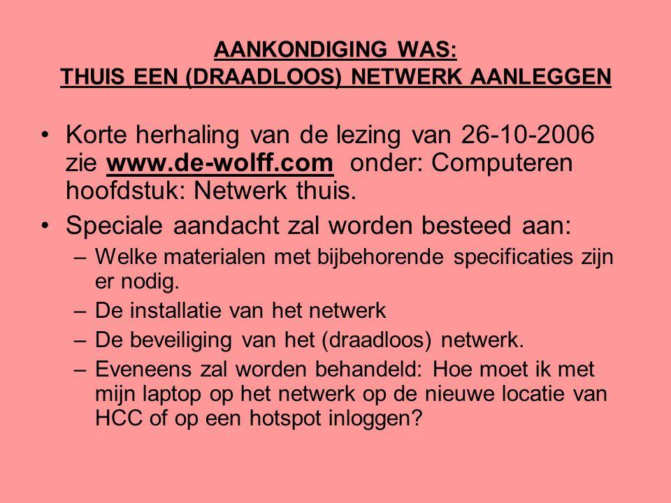 AANKONDIGING WAS: THUIS EEN (DRAADLOOS) NETWERK AANLEGGEN •Korte herhaling van de lezing van 26-10-2006 zie www.de-wolff.com onder: Computeren hoofdst
