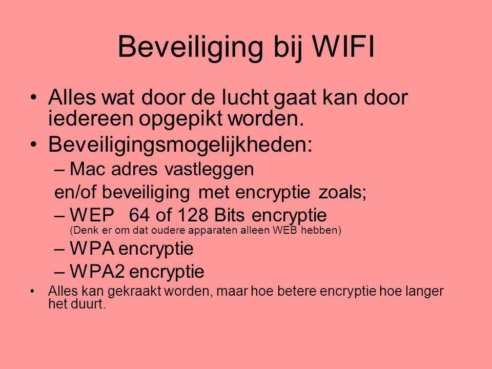 Beveiliging bij WIFI •Alles wat door de lucht gaat kan door iedereen opgepikt worden. •Beveiligingsmogelijkheden: –Mac adres vastleggen en/of beveilig