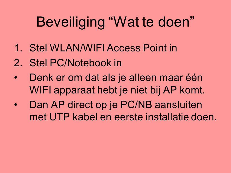 """Beveiliging """"Wat te doen"""" 1.Stel WLAN/WIFI Access Point in 2.Stel PC/Notebook in •Denk er om dat als je alleen maar één WIFI apparaat hebt je niet bij"""