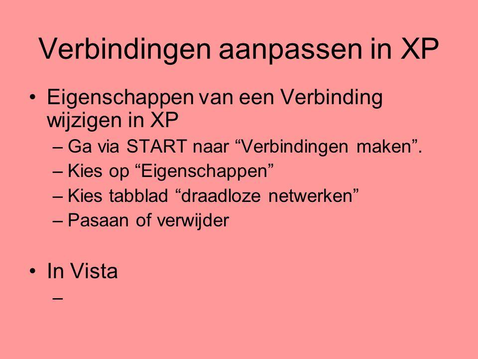 """Verbindingen aanpassen in XP •Eigenschappen van een Verbinding wijzigen in XP –Ga via START naar """"Verbindingen maken"""". –Kies op """"Eigenschappen"""" –Kies"""