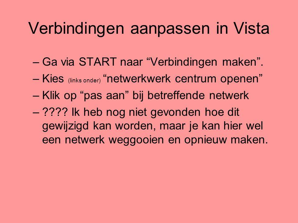 """Verbindingen aanpassen in Vista –Ga via START naar """"Verbindingen maken"""". –Kies (links onder) """"netwerkwerk centrum openen"""" –Klik op """"pas aan"""" bij betre"""