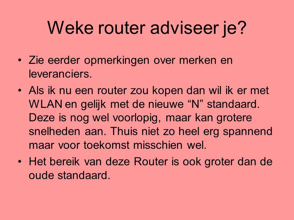 Weke router adviseer je? •Zie eerder opmerkingen over merken en leveranciers. •Als ik nu een router zou kopen dan wil ik er met WLAN en gelijk met de