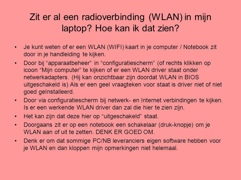 Zit er al een radioverbinding (WLAN) in mijn laptop? Hoe kan ik dat zien? •Je kunt weten of er een WLAN (WIFI) kaart in je computer / Notebook zit doo