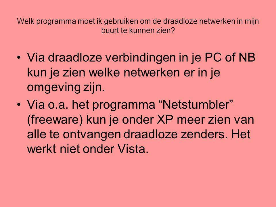 Welk programma moet ik gebruiken om de draadloze netwerken in mijn buurt te kunnen zien? •Via draadloze verbindingen in je PC of NB kun je zien welke