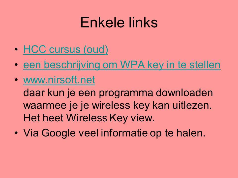 Enkele links •HCC cursus (oud)HCC cursus (oud) •een beschrijving om WPA key in te stelleneen beschrijving om WPA key in te stellen •www.nirsoft.net da