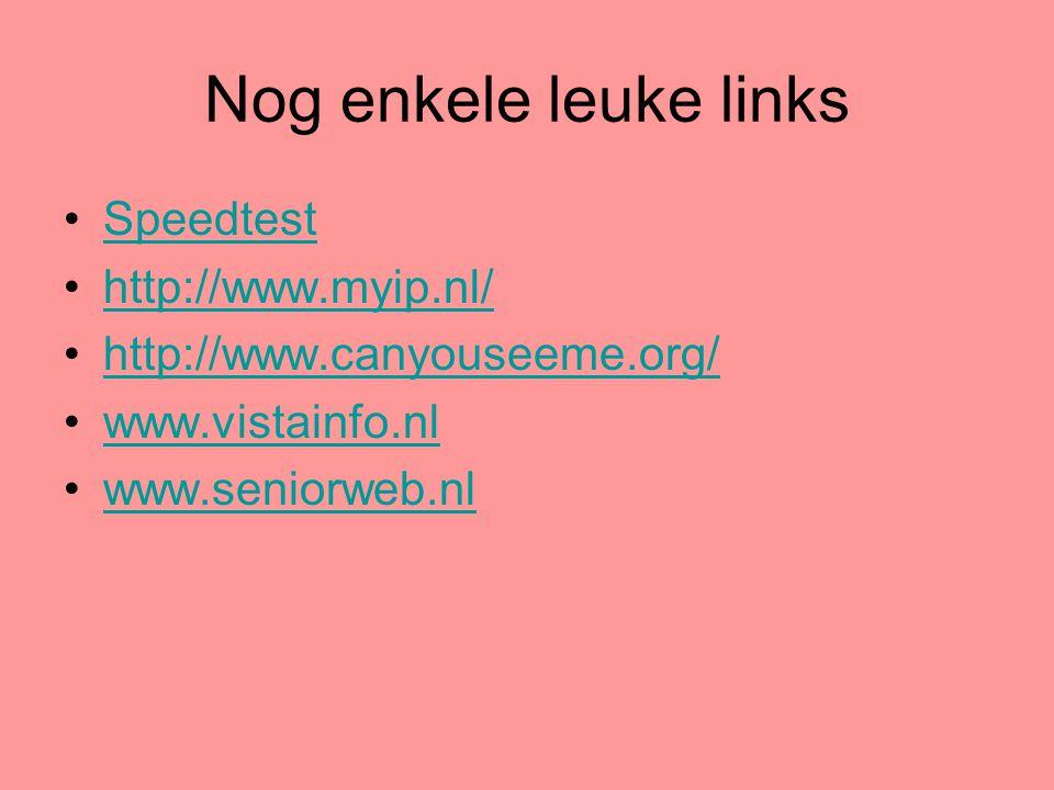 Nog enkele leuke links •SpeedtestSpeedtest •http://www.myip.nl/http://www.myip.nl/ •http://www.canyouseeme.org/http://www.canyouseeme.org/ •www.vistai
