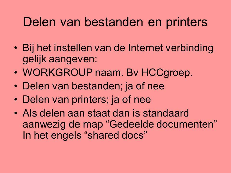 Delen van bestanden en printers •Bij het instellen van de Internet verbinding gelijk aangeven: •WORKGROUP naam. Bv HCCgroep. •Delen van bestanden; ja