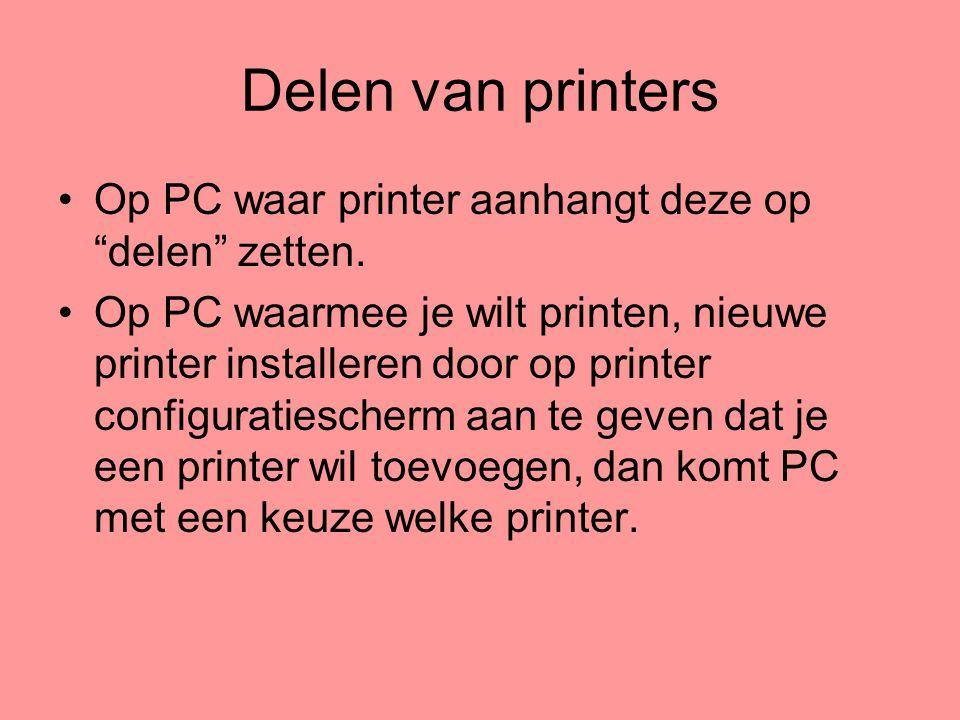 """Delen van printers •Op PC waar printer aanhangt deze op """"delen"""" zetten. •Op PC waarmee je wilt printen, nieuwe printer installeren door op printer con"""