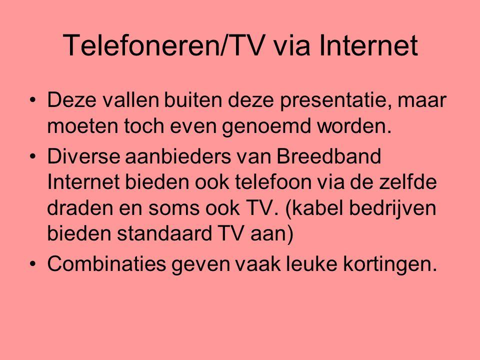 Telefoneren/TV via Internet •Deze vallen buiten deze presentatie, maar moeten toch even genoemd worden. •Diverse aanbieders van Breedband Internet bie