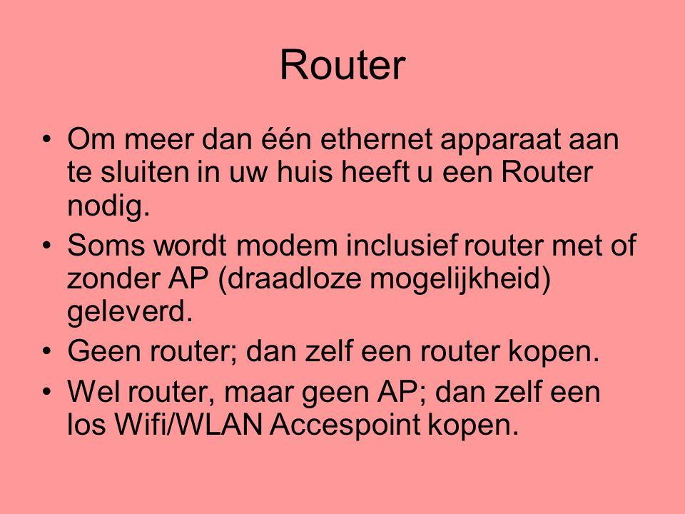 Router •Om meer dan één ethernet apparaat aan te sluiten in uw huis heeft u een Router nodig. •Soms wordt modem inclusief router met of zonder AP (dra