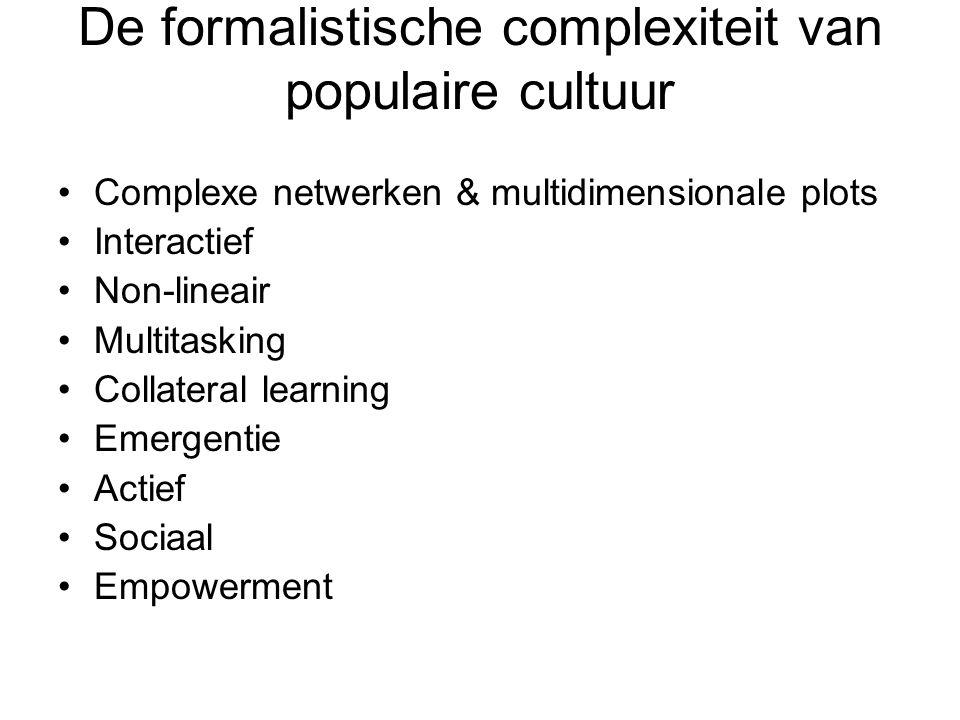 De formalistische complexiteit van populaire cultuur •Complexe netwerken & multidimensionale plots •Interactief •Non-lineair •Multitasking •Collateral